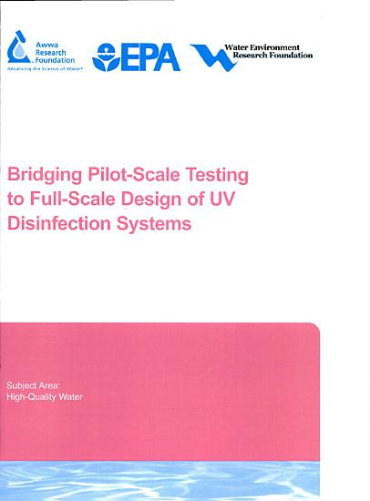 Bridging Pilot scale Testing to Full scale Design of UV Disinfection Systems PDF