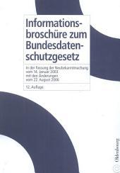 Informationsbroschüre zum Bundesdatenschutzgesetz: in der Fassung der Neubekanntmachung vom 14. Januar 2003 mit den Änderungen vom 22. August 2006, Ausgabe 12