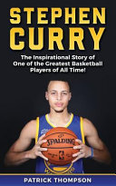 Stephen Curry  The Inspirational Story of One of the Greatest Basketball Players of All Time