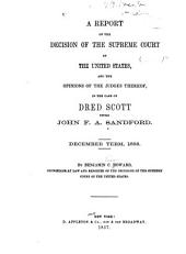 A Report of the Decision of the Supreme Court of the United States: And the Opinions of the Judges Thereof, in the Case of Dred Scott Versus John F. A. Sandford. December Term, 1856