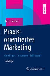 Praxisorientiertes Marketing: Grundlagen - Instrumente - Fallbeispiele, Ausgabe 4
