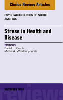 Stress in Health and Disease  An Issue of Psychiatric Clinics of North America  PDF