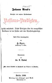 Johann Arnd's Passions-Predigten: zugleich enthaltend, Sechs Predigten über die evangelischen Perikopen in den Fasten und eine Charfreitagspredigt