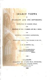 Select views of Glasgow and its envirous, engr. by J. Swan from drawings by J. Fleming and J. Knox, with historical & descriptive illustrations by J.M. Leighton