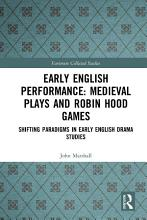 Early English Performance  Medieval Plays and Robin Hood Games PDF