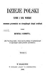 Dzieje Polski XVIII i XIX wieku: osnowane przeważnie na niewydanych dotąd źródłach, Tom 1