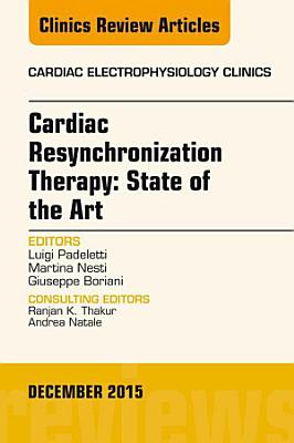 Cardiac Resynchronization Therapy: State of the Art, An Issue of Cardiac Electrophysiology Clinics, E-Book