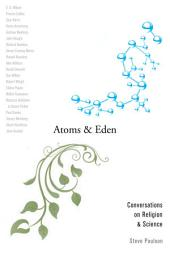 Atoms and Eden: Conversations on Religion and Science