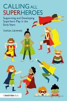 Calling All Superheroes  Supporting and Developing Superhero Play in the Early Years PDF