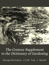 The Century Supplement to the Dictionary of Gardening: A Practical and Scientific Encyclopedia of Horticulture for Gardeners and Botanists