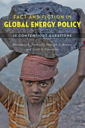 Fact and Fiction in Global Energy Policy: Fifteen Contentious Questions
