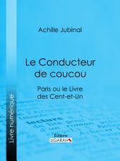 Le Conducteur de coucou: Paris ou le Livre des cent-et-un