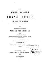 Der General und Admiral Franz Lefort: Sein Leben und seine Zeit. Ein Beitrag zur Geschichte Peter's des Grossen, Band 2