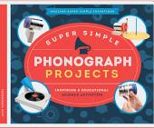 Super Simple Phonograph Projects: Inspiring and Educational Science Activities