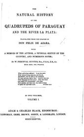 The Natural History of the Quadrupeds of Paraguay and the River La Plata; Translated ... with a Memoir of the Author, a Physical Sketch of the Country, and Numerous Notes, by W. Perceval Hunter. [With a Map.] In Two Volumes: Volume 1