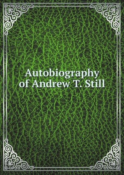 Autobiography of Andrew T  Still