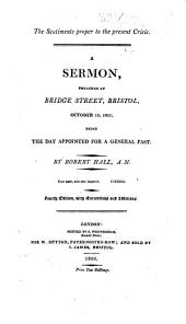 The Sentiments Proper to the Present Crisis. A Sermon, Preached at Bridge Street, Bristol, October 19, 1803; Being the Day Appointed for a General Fast ... Fourth Edition, with Corrections and Additions