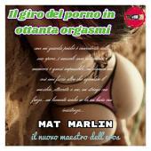 Il giro del porno in ottanta orgasmi (ebook porn) Mat Marlin