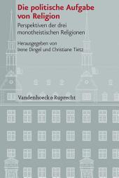 Die politische Aufgabe von Religion: Perspektiven der drei monotheistischen Religionen