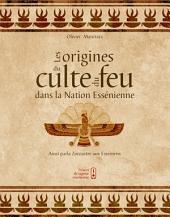 Les origines du culte du feu: Ainsi parla Zoroastre aux esséniens