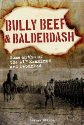 Bully Beef & Balderdash: Some Myths of the AIF Examined and Debunked