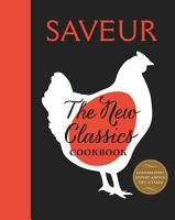 Saveur  The New Classics Cookbook PDF