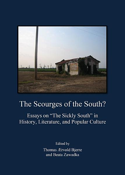 Download The Scourges of the South  Essays on    The Sickly South    in History  Literature  and Popular Culture Book