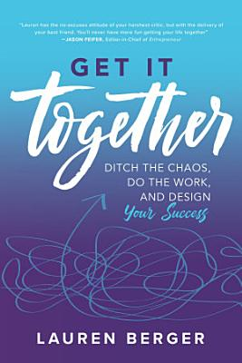 Get It Together  Ditch the Chaos  Do the Work  and Design your Success