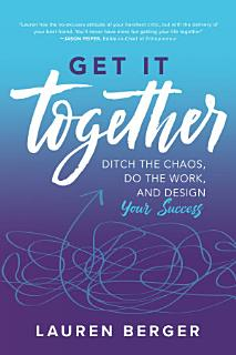 Get It Together  Ditch the Chaos  Do the Work  and Design your Success Book