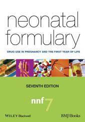 Neonatal Formulary: Drug Use in Pregnancy and the First Year of Life, Edition 7