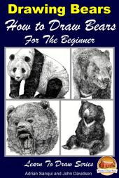 Drawing Bears : How to Draw Bears For the Beginner