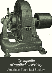 Cyclopedia of applied electricity: a general reference work on direct-current generators and motors, storage batteries, electrochemistry, welding, electric wiring, meters, electric light transmission, alternating-current machinery, telegraphy, etc, Volume 2