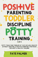 Positive Parenting, Toddler Discipline & Potty Training (4 in 1)