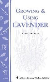 Growing & Using Lavender: Storey's Country Wisdom Bulletin A-155