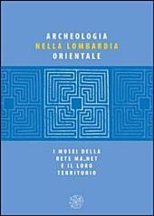 Archeologia nella Lombardia orientale. I Musei della Rete MA_net e il loro territorio