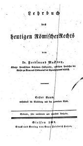 Lehrbuch des heutigen Römischen Rechts: ... Band, enthaltend die Einleitung und den allgemeinen Theil, Band 1