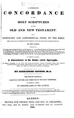 A Complete Concordance to the Holy Scriptures     By Alexander Cruden     The tenth edition  carefully revised and corrected     To which is added  an original life of the author  by Samuel Blackburn    With a portrait   PDF