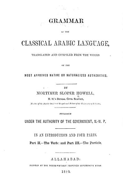 A Grammar Of The Classical Arabic Language Translated And Compiled From The Works Of The Most Appro