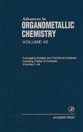 Advances in Organometallic Chemistry: Cumulative Subject and Contributor Indexes Including Tables of Contents, and a Comprehesive Keyword Index