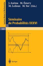 Séminaire de Probabilités XXXVI