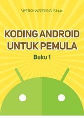 Koding Android Untuk Pemula (Buku Pertama): Menyiapkan Peralatan Untuk Koding, Memodifikasi Aplikasi Hello World dan Menjalankannya