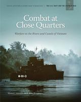 Combat at Close Quarters  Warfare on the Rivers and Canals of Vietnam PDF