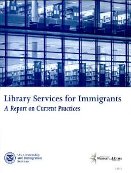 Library Services for Immigrants  A Report on Current Practices PDF