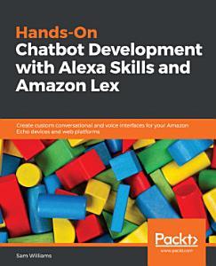 Hands On Chatbot Development with Alexa Skills and Amazon Lex PDF