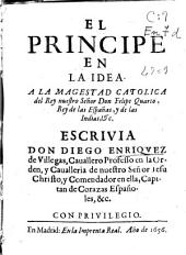 El principe en la idea: A la Magestad catolica del rey nuestro Señor Don Felipe Quarto