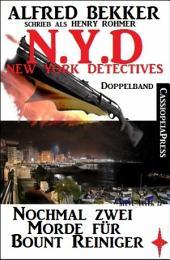 N.Y.D. - Nochmal zwei Morde für Bount Reiniger (New York Detectives): Killerjagd/ Mörderspiel - zwei Cassiopeiapress Thriller in einem Buch