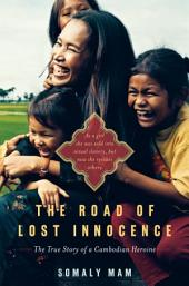 The Road of Lost Innocence: As a girl she was sold into sexual slavery, but now she rescues others. Thestory of a Cambodian heroine.