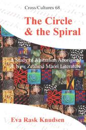 The Circle & the Spiral: A Study of Australian Aboriginal and New Zealand Māori Literature