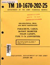 Organizational, field, and depot maintenance manual: parachute, cargo, 28-foot diameter nylon canopy, type T-7A (converted).