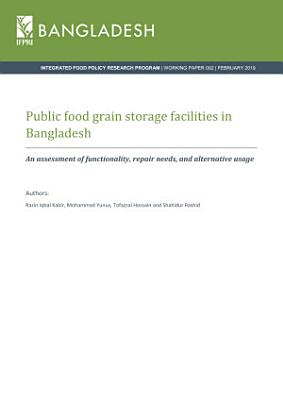 Public food grain storage facilities in Bangladesh  An assessment of functionality  repair needs  and alternative usage